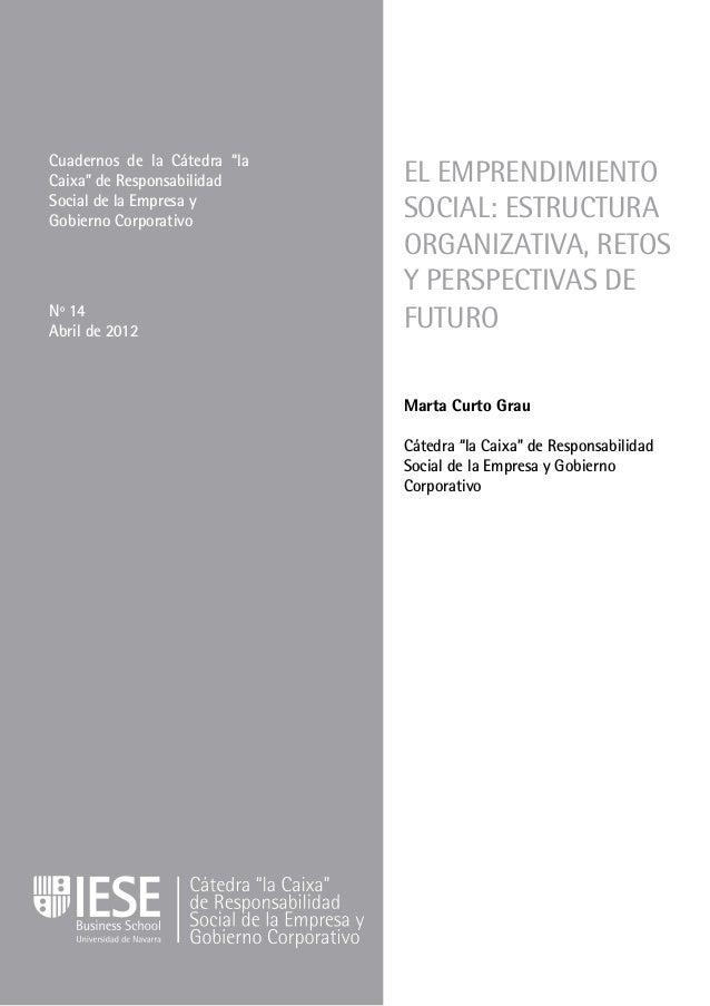 """EL EMPRENDIMIENTO SOCIAL: ESTRUCTURA ORGANIZATIVA, RETOS Y PERSPECTIVAS DE FUTURO Marta Curto Grau Cátedra """"la Caixa"""" de R..."""