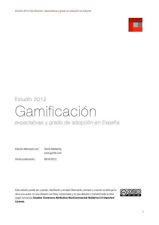 Estudio 2012 Gamificación, expectativas y grado de adopción en EspañaEstudio 2012Gamificaciónexpectativas y grado de adopci...