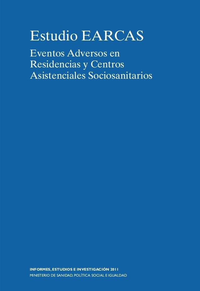 Estudio EARCAS Eventos Adversos en Residencias y Centros Asistenciales Sociosanitarios INFORMES, ESTUDIOS E INVESTIGACIÓN ...