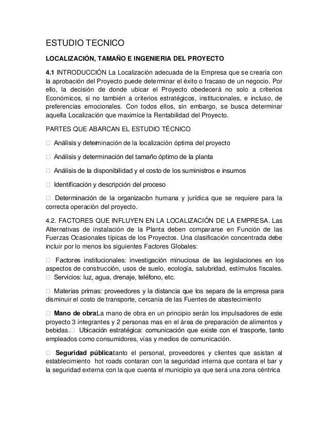 ESTUDIO TECNICO LOCALIZACIÓN, TAMAÑO E INGENIERIA DEL PROYECTO 4.1 INTRODUCCIÓN La Localización adecuada de la Empresa que...