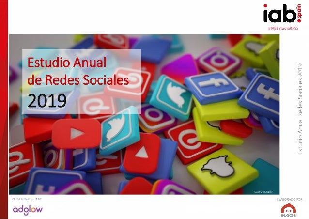 #IABEstudioRRSS EstudioAnualRedesSociales2019 ELABORADO POR:PATROCINADO POR: (Getty Images) Estudio Anual de Redes Sociale...