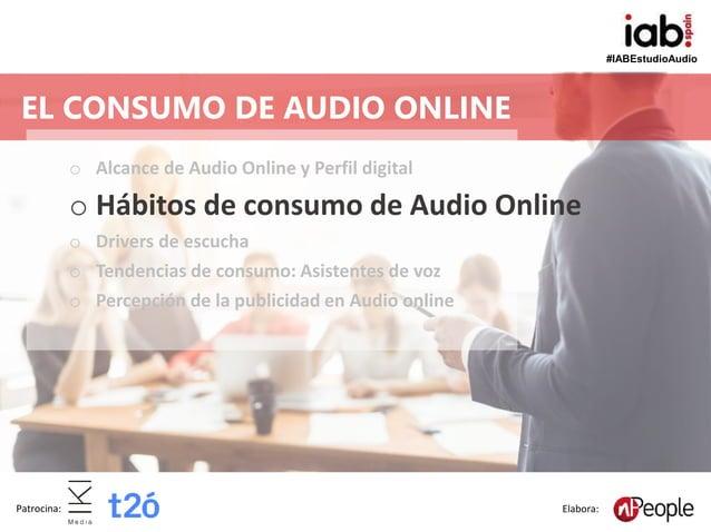 #IABEstudioAudio Patrocina: Elabora: o Alcance de Audio Online y Perfil digital o Hábitos de consumo de Audio Online o Dri...
