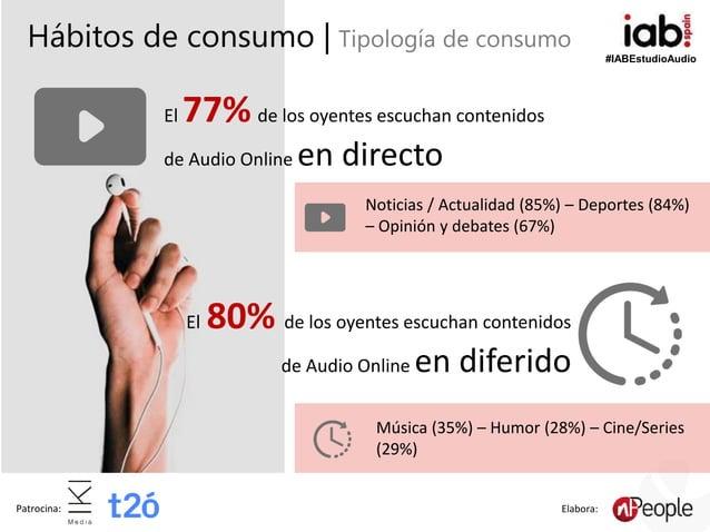 #IABEstudioAudio Patrocina: Elabora: Hábitos de consumo | Tipología de consumo El 77% de los oyentes escuchan contenidos d...