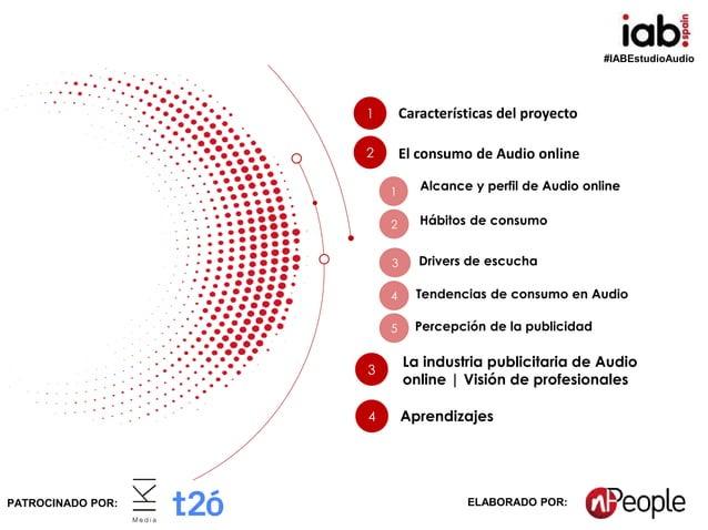 #IABEstudioAudio Patrocina: Elabora:PATROCINADO POR: ELABORADO POR: 1 Características del proyecto 2 El consumo de Audio o...