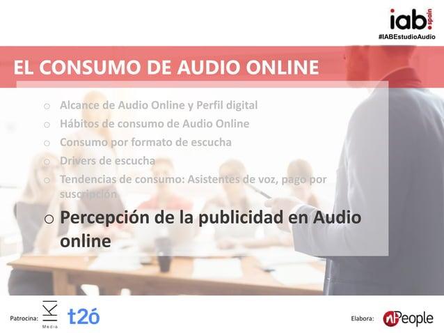 #IABEstudioAudio Patrocina: Elabora: o Alcance de Audio Online y Perfil digital o Hábitos de consumo de Audio Online o Con...
