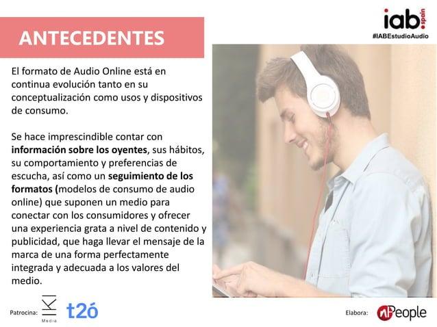 #IABEstudioAudio Patrocina: Elabora: ANTECEDENTES El formato de Audio Online está en continua evolución tanto en su concep...