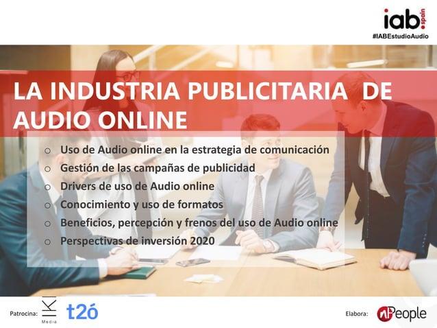 #IABEstudioAudio Patrocina: Elabora: LA INDUSTRIA PUBLICITARIA DE AUDIO ONLINE o Uso de Audio online en la estrategia de c...