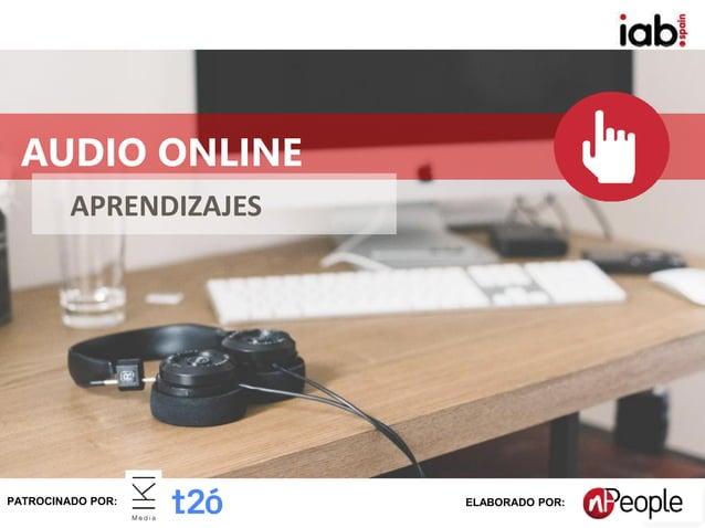 #IABEstudioAudio Patrocina: Elabora: APRENDIZAJES AUDIO ONLINE PATROCINADO POR: ELABORADO POR: