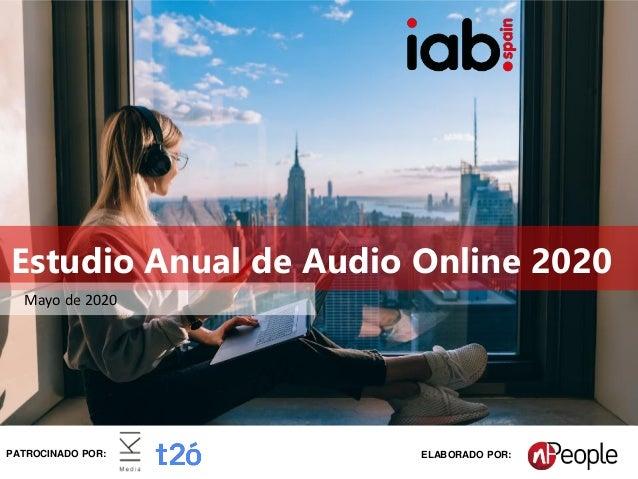 #IABEstudioAudio Patrocina: Elabora: Estudio Anual de Audio Online 2020 Mayo de 2020 PATROCINADO POR: ELABORADO POR: