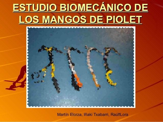 Martín Elorza, Iñaki Txabarri, Raúl Lora1 ESTUDIO BIOMECÁNICO DEESTUDIO BIOMECÁNICO DE LOS MANGOS DE PIOLETLOS MANGOS DE P...