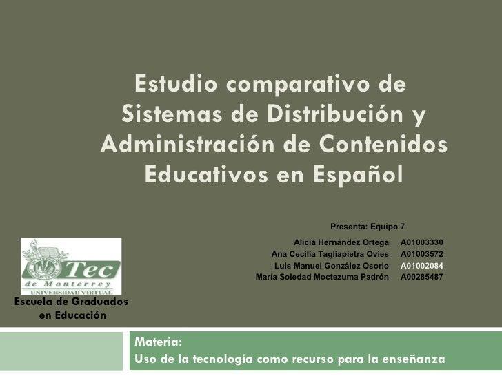 Estudio comparativo de  Sistemas de Distribución y Administración de Contenidos Educativos en Español Materia: Uso de la t...