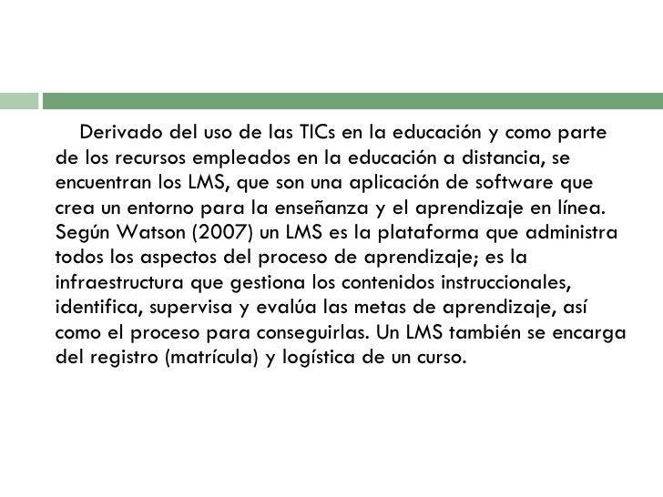 <ul><li>Derivado del uso de las TICs en la educación y como parte de los recursos empleados en la educación a distancia, s...