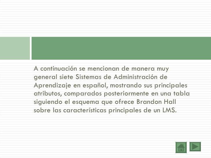 <ul><li>A continuación se mencionan de manera muy general siete Sistemas de Administración de Aprendizaje en español, most...