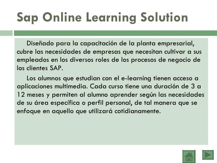 Sap Online Learning Solution <ul><li>Diseñado para la capacitación de la planta empresarial, cubre las necesidades de empr...