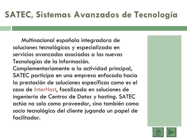 SATEC, Sistemas Avanzados de Tecnología <ul><li>Multinacional española integradora de soluciones tecnológicas y especializ...