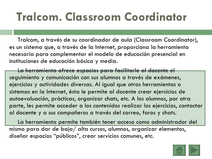 Tralcom. Classroom Coordinator <ul><li>Tralcom, a través de su coordinador de aula (Classroom Coordinator), es un sistema ...