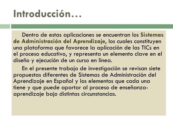 Introducción… <ul><li>Dentro de estas aplicaciones se encuentran los  Sistemas de Administración del Aprendizaje , los cua...