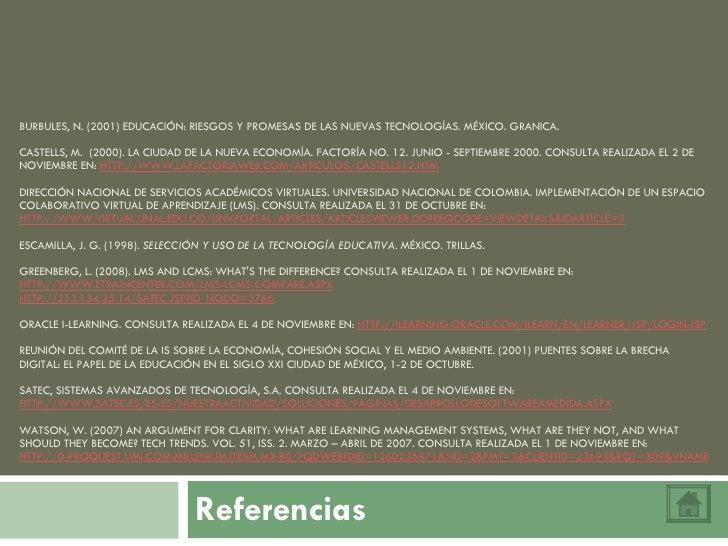 BURBULES, N. (2001) EDUCACIÓN: RIESGOS Y PROMESAS DE LAS NUEVAS TECNOLOGÍAS.  MÉXICO. GRANICA.  CASTELLS, M. (2000). LA ...