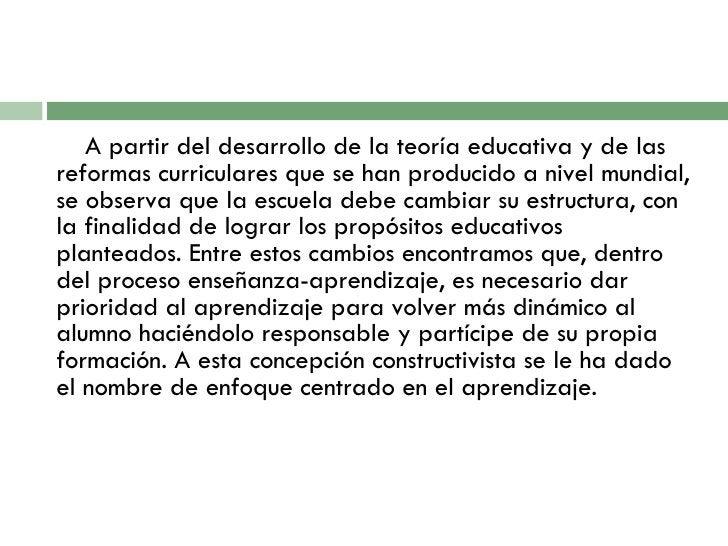 <ul><li>A  partir del desarrollo de  la teoría educativa  y de las reformas curriculares que se han producido a nivel mund...