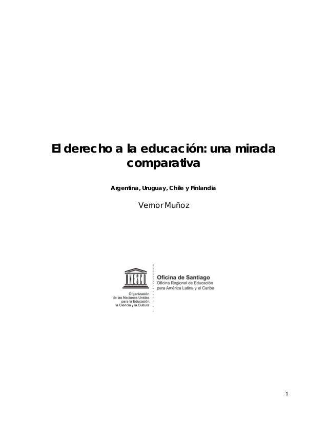 El derecho a la educación: una miradacomparativaArgentina, Uruguay, Chile y FinlandiaVernor Muñoz1