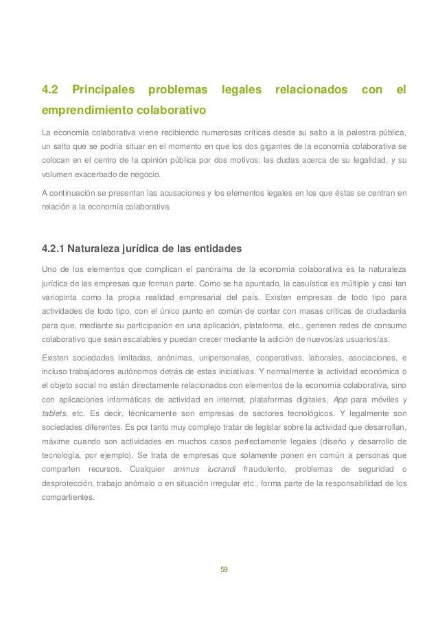 59 4.2 Principales problemas legales relacionados con el emprendimiento colaborativo La economía colaborativa viene recibi...