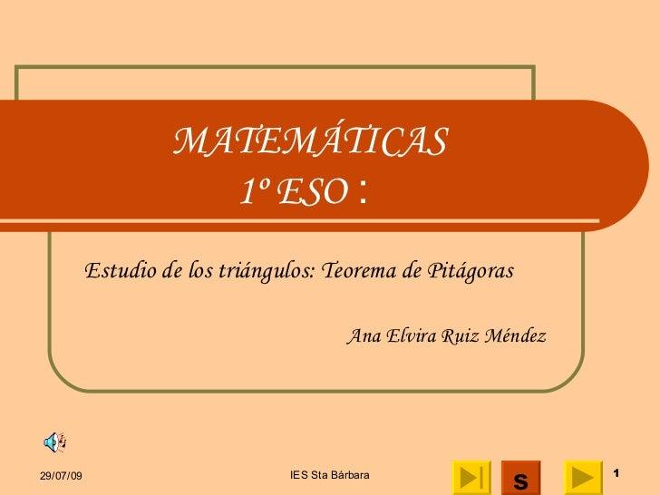 MATEMÁTICAS 1º ESO   :  Estudio de los triángulos: Teorema de Pitágoras Ana Elvira Ruiz Méndez s