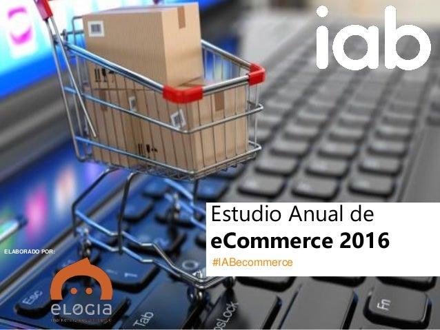 Seminario de publicidad y comunicación digital IAB - aea PATROCINA: EstudioAnualdeeCommerce2016 0 #IABecommerce ELABORADO ...