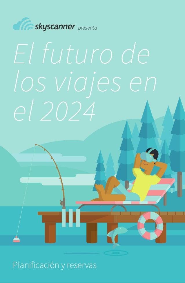 El futuro de los viajes en el 2024 Planificación y reservas presenta