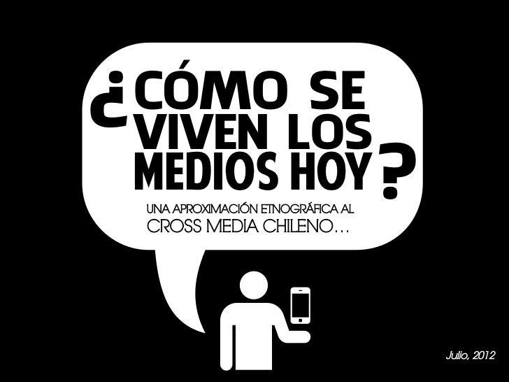 ?   CÓMO SE    VIVEN LOS    MEDIOS HOY ?    UNA APROXIMACIÓN ETNOGRÁFICA AL    CROSS MEDIA CHILENO…                       ...