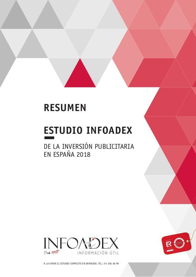RESUMEN A LA VENTA EL ESTUDIO COMPLETO EN INFOADEX. TEL.: 91 556 66 99 DE LA INVERSIÓN PUBLICITARIA EN ESPAÑA 2018 ESTUDIO...