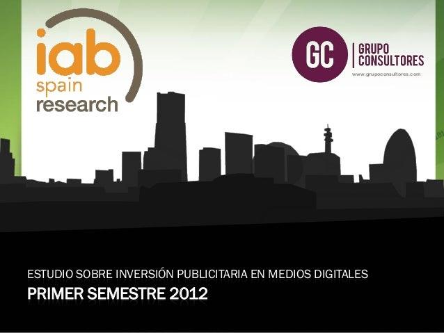 www.grupoconsultores.com  ESTUDIO SOBRE INVERSIÓN PUBLICITARIA EN MEDIOS DIGITALES  PRIMER SEMESTRE 2012 www.grupoconsulto...
