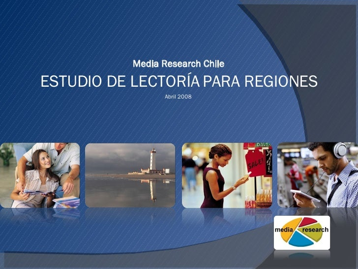 Media Research Chile  ESTUDIO DE LECTORÍA PARA REGIONES Abril 2008
