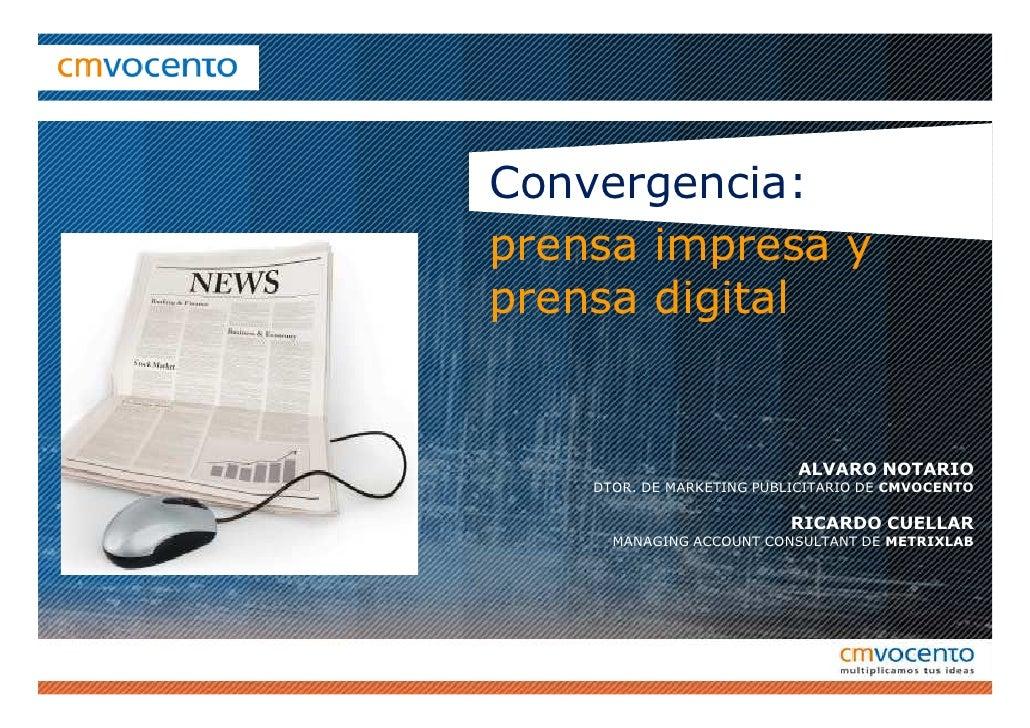 Convergencia: prensa impresa y prensa digital                              ALVARO NOTARIO     DTOR. DE MARKETING PUBLICITA...