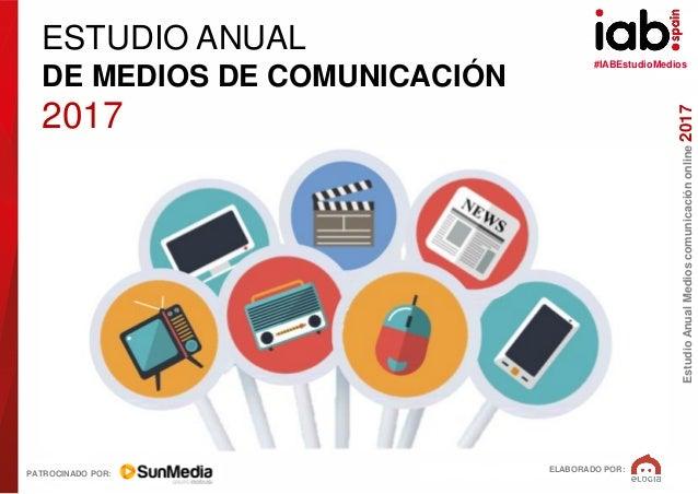 #IABEstudioMedios ELABORADO POR: PATROCINADO POR: EstudioAnualMedioscomunicaciónonline2017 ESTUDIO ANUAL DE MEDIOS DE COMU...