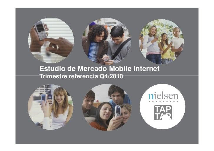 Estudio de Mercado Mobile InternetTrimestre referencia Q4/2010                        Confidential & Proprietary •All righ...