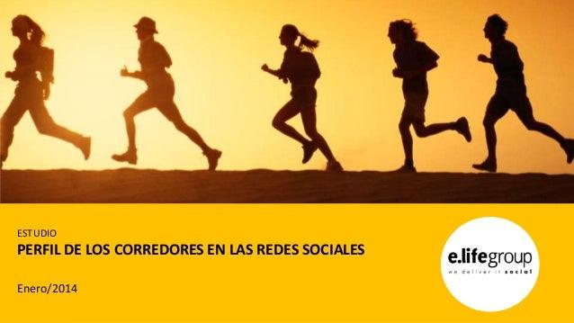 ESTUDIO  PERFIL DE LOS CORREDORES EN LAS REDES SOCIALES Enero/2014