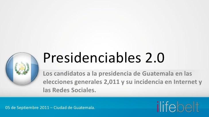 Presidenciables 2.0                  Los candidatos a la presidencia de Guatemala en las                  elecciones gener...