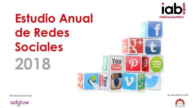 #IABEstudioRRSS EstudioAnualRedesSociales2018 ELABORADO POR:PATROCINADO POR: Estudio Anual de Redes Sociales 2018 #IABEstu...