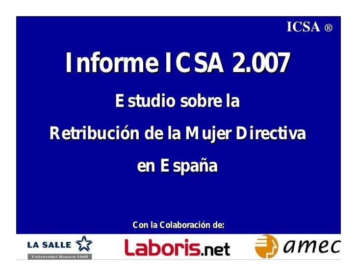 ICSA ®    Informe ICSA 2.007         Estudio sobre la Retribución de la Mujer Directiva            en España             C...
