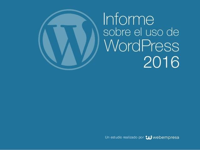 Informe sobre el uso de WordPress 2016 Un estudio realizado por
