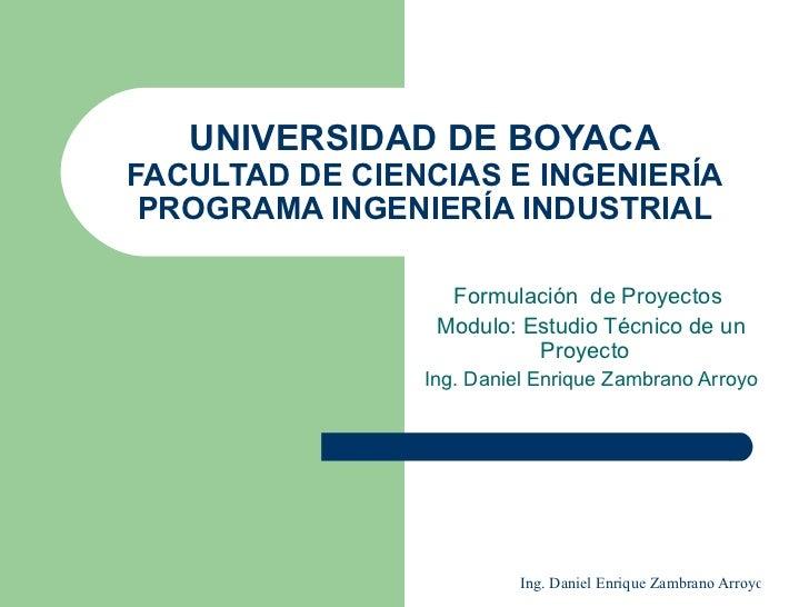 UNIVERSIDAD DE BOYACA FACULTAD DE CIENCIAS E INGENIERÍA PROGRAMA INGENIERÍA INDUSTRIAL Formulación  de Proyectos  Modulo: ...
