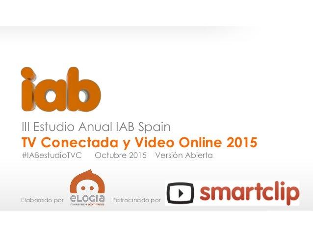 EstudioTVConectadayVideoOnline2015 1 III Estudio Anual IAB Spain TV Conectada y Video Online 2015 #IABestudioTVC Octubre 2...