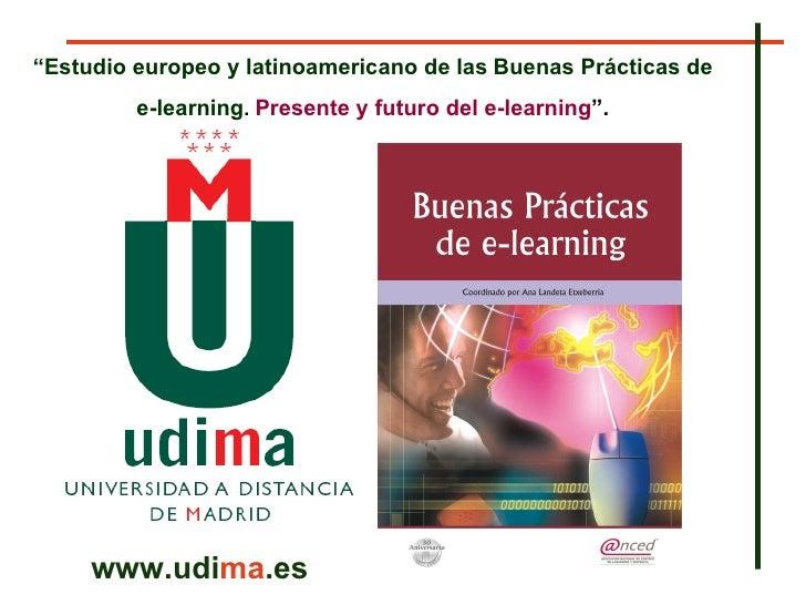 """www.udi ma .es """" Estudio europeo y latinoamericano de las   Buenas Prácticas de  e-learning .  Presente y futuro del e-lea..."""
