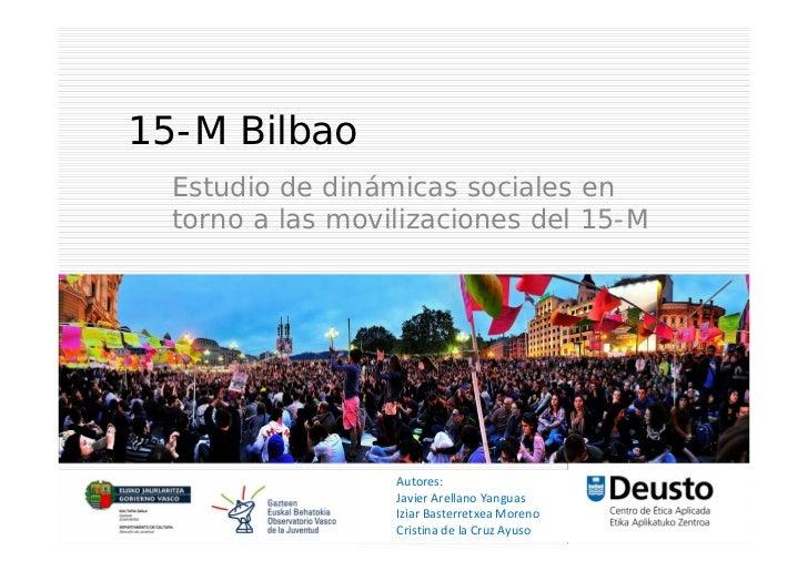 15-M Bilbao  Estudio de dinámicas sociales en  torno a las movilizaciones del 15-M                  Autores:              ...