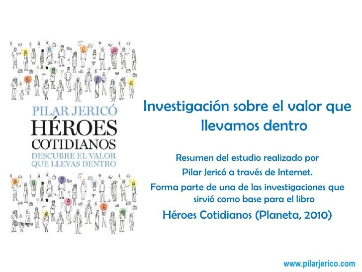 Investigación sobre el valor que llevamos dentro<br />Resumen del estudio realizado por <br />Pilar Jericó a través de Int...
