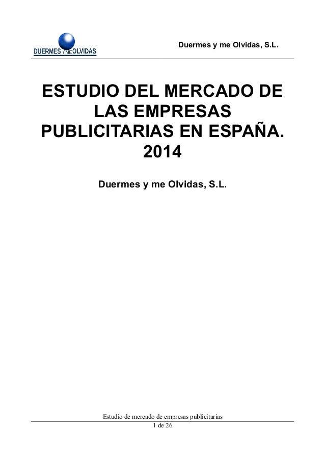 Duermes y me Olvidas, S.L.  ESTUDIO DEL MERCADO DE LAS EMPRESAS PUBLICITARIAS EN ESPAÑA. 2014 Duermes y me Olvidas, S.L.  ...