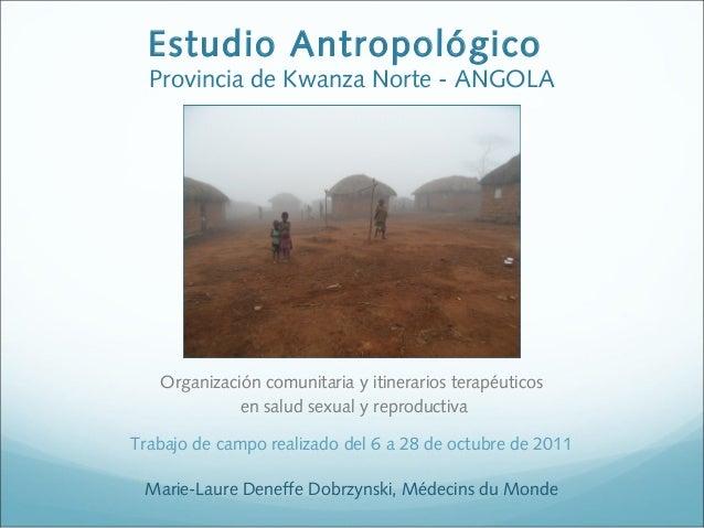 Estudio Antropológico Provincia de Kwanza Norte - ANGOLA Marie-Laure Deneffe Dobrzynski, Médecins du Monde Organización co...