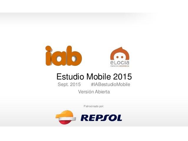 0 Estudio Mobile 2015 Sept. 2015 #IABestudioMobile Versión Abierta 0 Patrocinado por: