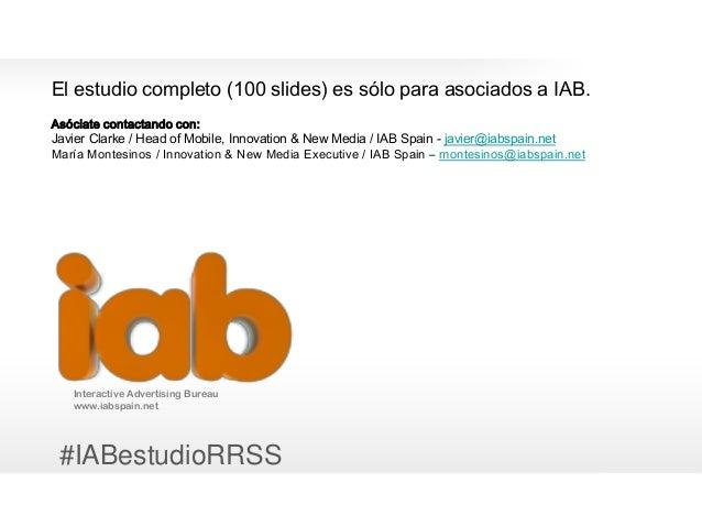 19 Interactive Advertising Bureau www.iabspain.net El estudio completo (100 slides) es sólo para asociados a IAB. Asóciate...