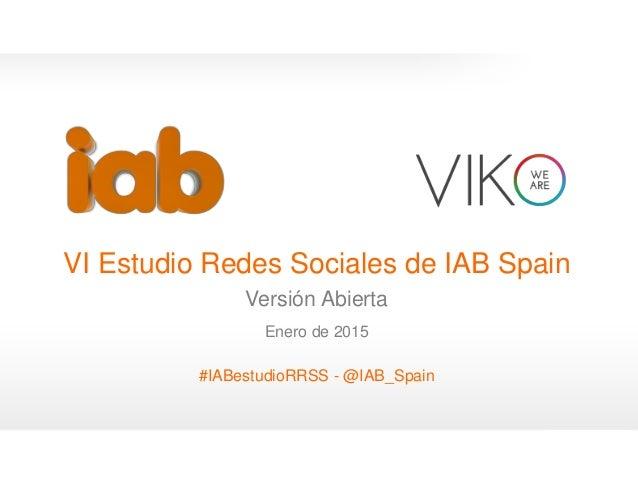 1 VI Estudio Redes Sociales de IAB Spain Versión Abierta Enero de 2015 #IABestudioRRSS - @IAB_Spain 0
